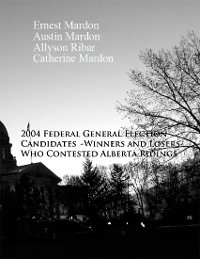 Cover The 2004 Federal General Election Candidates - Winners and Losers - Who contested Alberta Ridings