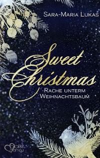 Cover Sweet Christmas: Rache unterm Weihnachtsbaum