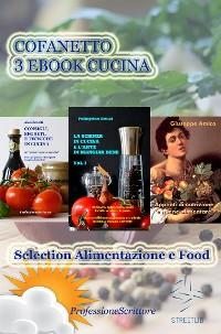 Cover Alimentazione e Food - Nutrizione, Trucchi e Segreti in cucina, Ricette, Consigli (Cofanetto 3 Ebook Cucina)