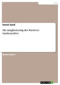 Cover Die Ausgliederung des Kärntner Landesarchivs