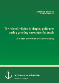 Cover role of religion in shaping politeness during greeting encounters in Arabic. A matter of conflict or understanding