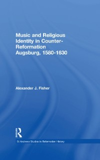 Cover Music and Religious Identity in Counter-Reformation Augsburg, 1580-1630