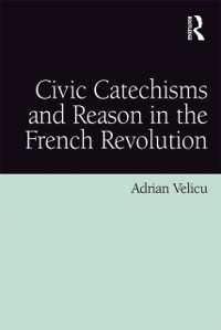 Cover Civic Catechisms and Reason in the French Revolution