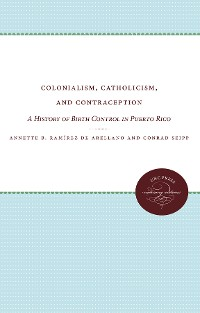 Cover Colonialism, Catholicism, and Contraception