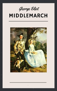 Cover George Eliot: Middlemarch (English Edition)