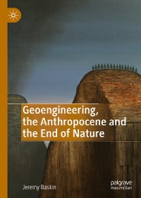 Cover Geoengineering, the Anthropocene and the End of Nature