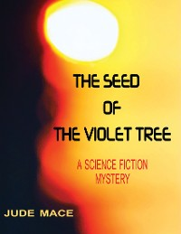 Cover The Seed of the Violet Tree: A Science Fiction Mystery