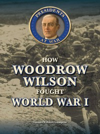 Cover How Woodrow Wilson Fought World War I