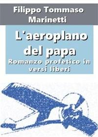 Cover L'aeroplano del papa. Romanzo profetico in versi liberi