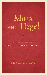 Cover Marx and Hegel on the Dialectic of the Individual and the Social