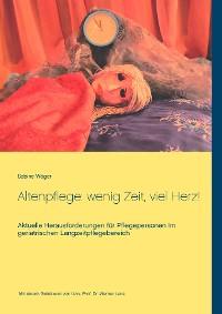 Cover Altenpflege: wenig Zeit, viel Herz!