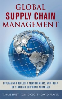 Cover Global Supply Chain Management: Leveraging Processes, Measurements, and Tools for Strategic Corporate Advantage