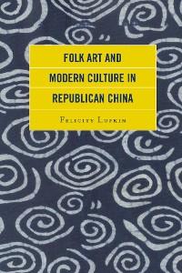 Cover Folk Art and Modern Culture in Republican China