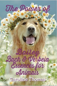 Cover The Power of Bailey, Bach and Verbeia Essences for Animals