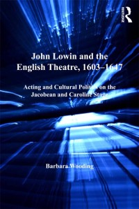 Cover John Lowin and the English Theatre, 1603-1647