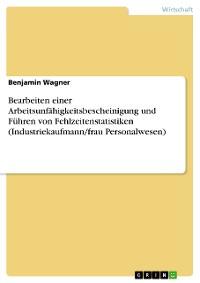 Cover Bearbeiten einer Arbeitsunfähigkeitsbescheinigung und Führen von Fehlzeitenstatistiken (Industriekaufmann/frau Personalwesen)