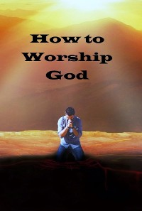 Cover How to Worship God
