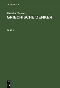 Cover Theodor Gomperz: Griechische Denker. Band 1