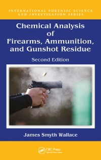 Cover Chemical Analysis of Firearms, Ammunition, and Gunshot Residue