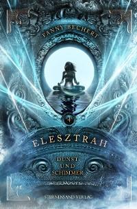 Cover Elesztrah (Band 4): Dunst und Schimmer