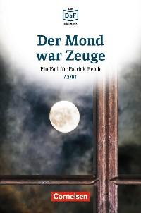 Cover Die DaF-Bibliothek / A2/B1 - Der Mond war Zeuge