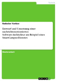 Cover Entwurf und Umsetzung einer nachrichtenorientierten Software-Architektur am Beispiel eines SmartCampus-Dienstes