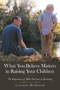 Cover What You Believe Matters in Raising Your Children