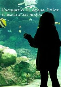 Cover L'acquario di acqua dolce. Il manuale del neofita