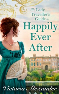Cover Lady Traveller's Guide To Happily Ever After (Lady Travelers Society, Book 4)