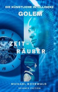 Cover Golem - Die Künstliche Intelligenz: Zeiträuber