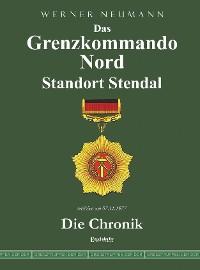 Cover Das Grenzkommando Nord. Standort Stendal. Die Chronik.