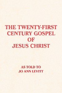 Cover The Twenty-First-Century Gospel of Jesus Christ