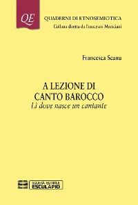 Cover A lezione di canto barocco. Li dove nasce un cantante