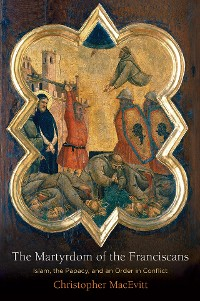 Cover The Martyrdom of the Franciscans