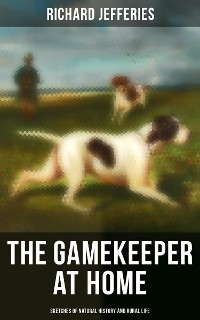 Cover The Gamekeeper at Home: Sketches of Natural History and Rural Life