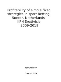 Cover Profitability of simple fixed strategies in sport betting:   Soccer, Netherlands KPN Eredivisie, 2009-2019
