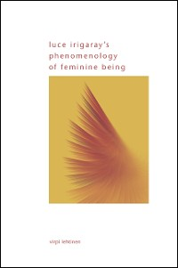 Cover Luce Irigaray's Phenomenology of Feminine Being