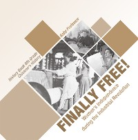 Cover Finally Free! Women's Independence during the Industrial Revolution - History Book 6th Grade | Children's History