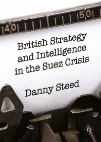 Cover British Strategy and Intelligence in the Suez Crisis