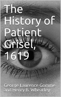 Cover The History Of Patient Grisel, 1619 / First Series, Vol. IV