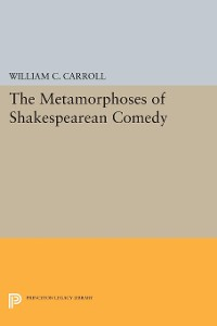 Cover The Metamorphoses of Shakespearean Comedy
