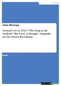 """Cover Gertrud von Le Fort's """"The Song at the Scaffold"""". The Irony of Marquis' Sympathy for the French Revolution"""