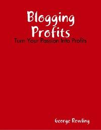 Cover Blogging Profits: Turn Your Passion Into Profits