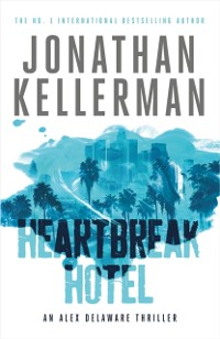 Cover Heartbreak Hotel (Alex Delaware series, Book 32)
