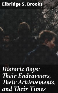 Cover Historic Boys: Their Endeavours, Their Achievements, and Their Times