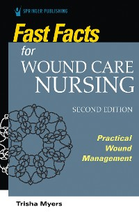 Cover Fast Facts for Wound Care Nursing, Second Edition