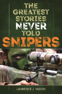 Cover The Greatest Stories Never Told: Snipers