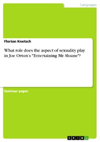 """Cover What role does the aspect of sexuality play in Joe Orton's """"Entertaining Mr. Sloane""""?"""