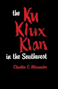 Cover The Ku Klux Klan in the Southwest