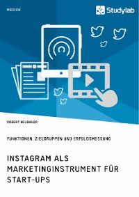 Cover Instagram als Marketinginstrument für Start-ups. Funktionen, Zielgruppen und Erfolgsmessung